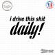 Sticker JDM I Drive This Shit Daily Sticks-em.fr Couleurs au choix